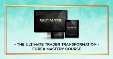 The Ultimate Trader Transformation ~ FOREX Mastery Course
