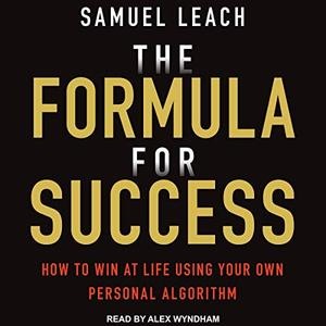 The Formula for Success How to Win at Life Using Your Own Personal Algorithm [Audiobook]