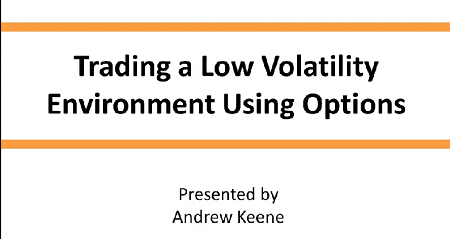 Andrew Keene - Trading a Low Volatility Environment Using Options