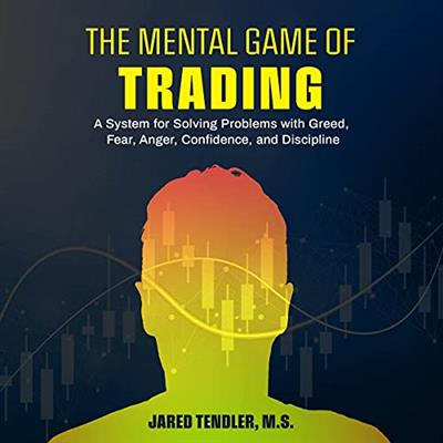 The Mental Game of Trading A System for Solving Problems with Greed, Fear, Anger, Confidence, and Disciplin